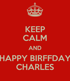 Poster: KEEP CALM AND HAPPY BIRFFDAY CHARLES