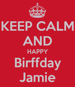 Poster: KEEP CALM AND HAPPY Birffday Jamie