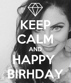 Poster: KEEP CALM AND HAPPY  BIRHDAY