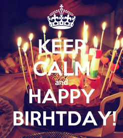 Poster: KEEP CALM and HAPPY  BIRHTDAY!