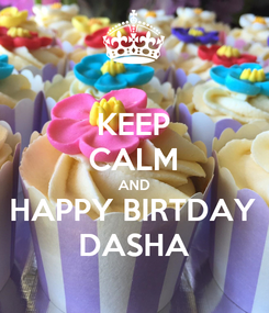 Poster: KEEP CALM AND HAPPY BIRTDAY DASHA