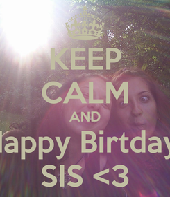 Poster: KEEP CALM AND Happy Birtday  SIS <3