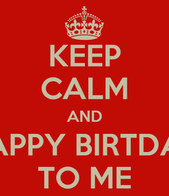 Poster: KEEP CALM AND HAPPY BIRTDAY TO ME