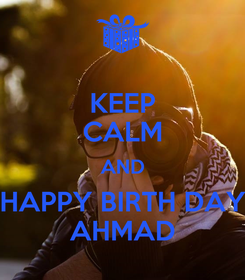 Poster: KEEP CALM AND HAPPY BIRTH DAY AHMAD
