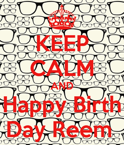 Poster: KEEP CALM AND Happy Birth Day Reem