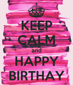 Poster: KEEP CALM and HAPPY BIRTHAY