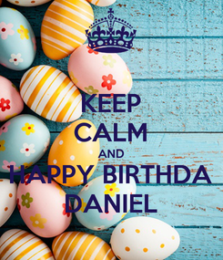 Poster: KEEP CALM AND HAPPY BIRTHDA DANIEL