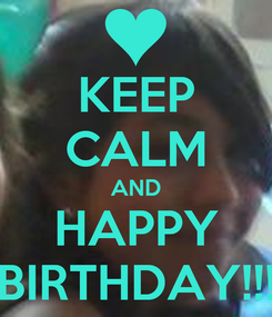 Poster: KEEP CALM AND HAPPY BIRTHDAY!!!