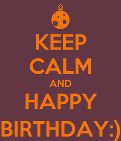 Poster: KEEP CALM AND HAPPY BIRTHDAY:)