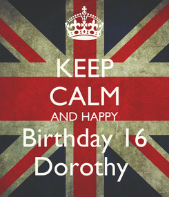 Poster: KEEP CALM AND HAPPY Birthday 16 Dorothy