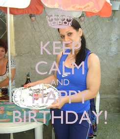 Poster: KEEP CALM AND HAPPY BIRTHDAY!