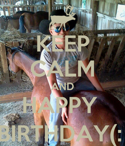 Poster: KEEP CALM AND HAPPY  BIRTHDAY(: