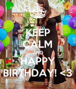 Poster: KEEP CALM AND HAPPY BIRTHDAY! <3