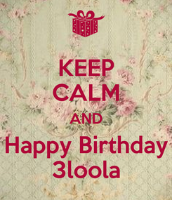 Poster: KEEP CALM AND Happy Birthday 3loola