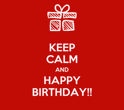 Poster: KEEP CALM AND HAPPY BIRTHDAY!!