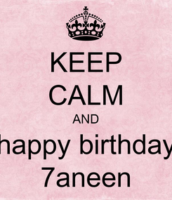 Poster: KEEP CALM AND happy birthday 7aneen