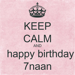 Poster: KEEP CALM AND   happy birthday 7naan