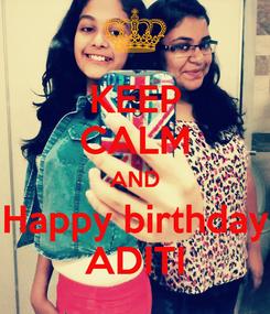 Poster: KEEP CALM AND Happy birthday ADITI