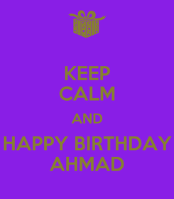 Poster: KEEP CALM AND HAPPY BIRTHDAY AHMAD
