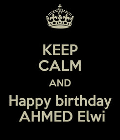 Poster: KEEP CALM AND Happy birthday  AHMED Elwi
