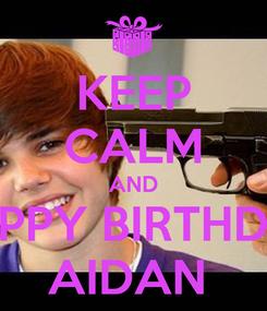 Poster: KEEP CALM AND HAPPY BIRTHDAY AIDAN