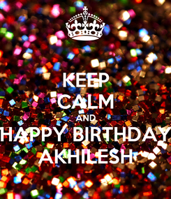 Poster: KEEP CALM AND HAPPY BIRTHDAY AKHILESH