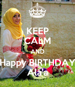 Poster: KEEP CALM AND Happy BIRTHDAY Ala'a