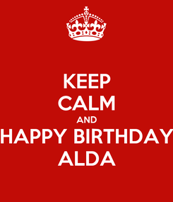 Poster: KEEP CALM AND HAPPY BIRTHDAY ALDA
