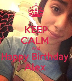 Poster: KEEP CALM  And Happy Birthday  Alex