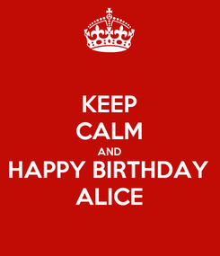 Poster: KEEP CALM AND HAPPY BIRTHDAY ALICE