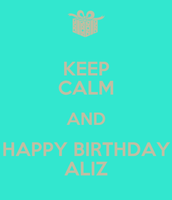 Poster: KEEP CALM AND HAPPY BIRTHDAY ALIZ
