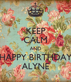 Poster: KEEP CALM AND HAPPY BIRTHDAY ALYNE
