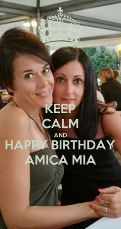 Poster: KEEP CALM AND HAPPY BIRTHDAY AMICA MIA