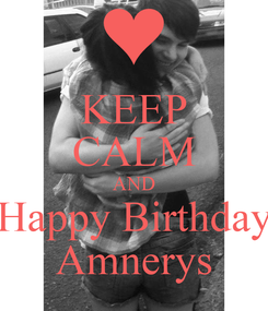 Poster: KEEP CALM AND Happy Birthday Amnerys