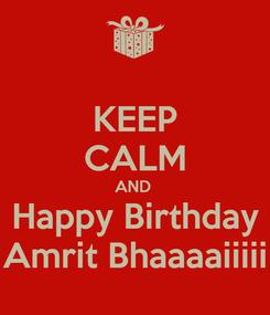 Poster: KEEP CALM AND  Happy Birthday Amrit Bhaaaaiiiii