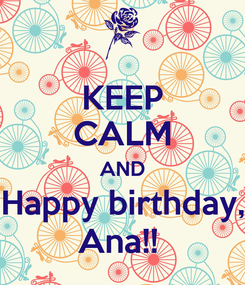 Poster: KEEP CALM AND Happy birthday, Ana!!