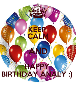 Poster: KEEP  CALM AND HAPPY  BIRTHDAY ANALY :)