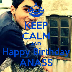 Poster: KEEP CALM AND Happy Birthday ANASS