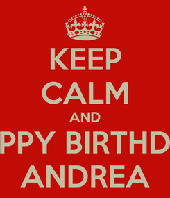 Poster: KEEP CALM AND HAPPY BIRTHDAY ANDREA