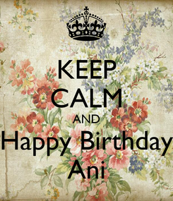 Poster: KEEP CALM AND Happy Birthday Ani