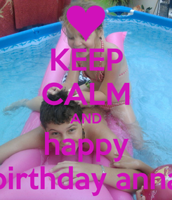 Poster: KEEP CALM AND happy birthday anna