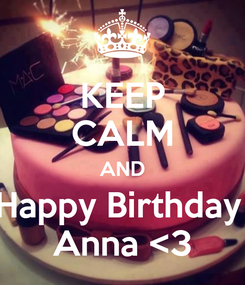 Poster: KEEP CALM AND Happy Birthday  Anna <3