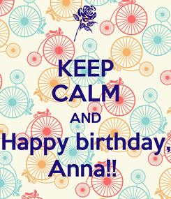 Poster: KEEP CALM AND Happy birthday, Anna!!