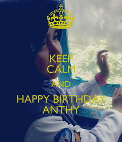 Poster: KEEP CALM AND HAPPY BIRTHDAY ANTHY