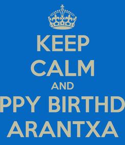 Poster: KEEP CALM AND HAPPY BIRTHDAY ARANTXA
