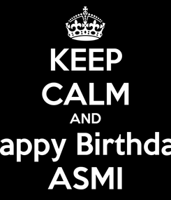 Poster: KEEP CALM AND Happy Birthday ASMI