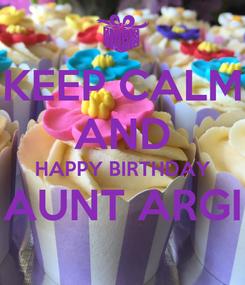Poster: KEEP CALM AND HAPPY BIRTHDAY AUNT ARGI