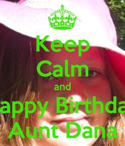 Poster: Keep Calm and Happy Birthday Aunt Dana