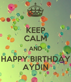 Poster: KEEP CALM AND HAPPY BIRTHDAY AYDIN