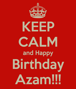 Poster: KEEP CALM and Happy Birthday Azam!!!